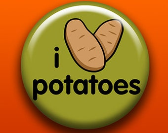 I Love Potatoes - Button / Magnet / Bottle Opener / Pocket Mirror / Keychain  - Sick On Sin