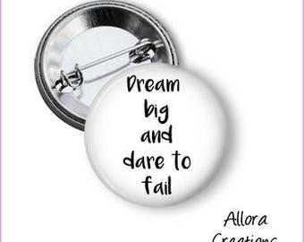 Dream Big and Dare To Fail Pinback Button, Inspirational Pinback, Motivational Pinback