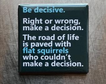 Be decisive...Custom made 1.5 x 1.5  magnet