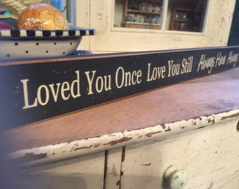 Loved you once Love you still Always have Always will, I will love you forever, wedding gift, gift for spouse, love saying, 2 x 24 wood sign
