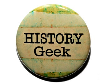 History Geek - Pinback Button Badge 1 1/2 inch 1.5 - Keychain Magnet or Flatback
