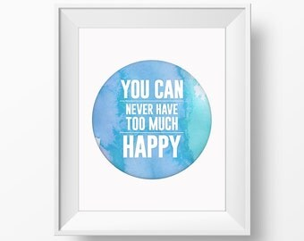 You can never have too much happy - 8x10 art poster