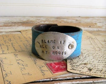 """Turquoise Leather Cuff Bracelet, Stamed Spoon Cuff, """"Blame It All On My Roots"""" Stamped Spoon Jewelry, Wide Leather Cuff Bracelet, Spoon Cuff"""