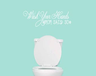 Wash Your Hands Mom Said So - Bathroom Quote Wall Decals