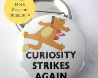 Curiosity Strikes Again 1 1/2 inches (38mm) Photo Pinback Button, Magnet or Key Chain