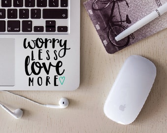 MacBook Decal, Worry Less Love More, Love More Decals, Love, Laptop Decal, Car Vinyl decal, Yeti Decal, Decals for women, Water bottle decal