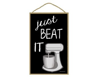"Just Beat It Standing Mixer Cooking, Baking Sign 7""X10.5"""