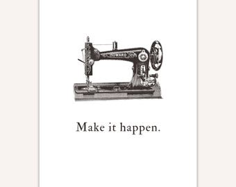 Make it happen print, sewing machine, gift for crafty person