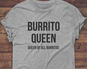 BURRITO QUEEN Shirt, Gym Clothes, Tshirt, Workout Top, Funny T-shirt, Graphic Tee, Womens