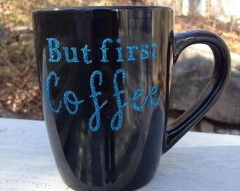 But First Coffee, Coffee Mug, Witty Mug, Funny Mug, Coffee Cup