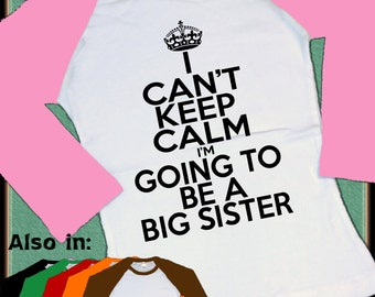 I Can't Keep Calm Shirt - Big Sister Shirt - I'm Going to be a Big Sister Raglan announcement shirt -Keep Calm Big Sister