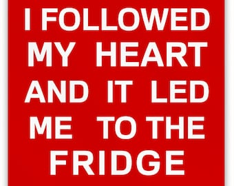 """I Followed My Heart and It Led Me To The Fridge 2"""" Metal Magnet"""