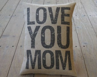 Love You Mom Burlap Pillow, Home is Where your Mom Is, Mother's Day, Birthday Gift, INSERT INCLUDED