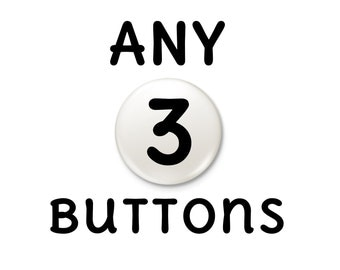 Any 3 buttons Magnet or Pinback Buttons  | pick choose three