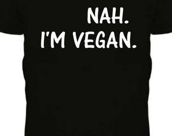 Nah I'm Vegan