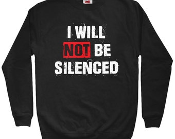 I Will Not Be Silenced Sweatshirt - Men S M L XL 2x 3x - Crewneck, Gift For Men, Gift for Her, I Will Not Be Silenced Crewneck, Political