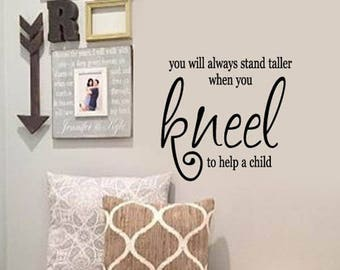 FAMILY Wall Quotes Decal - You will always stand taller when you kneel to help a child  - Vinyl Wall Art Sayings
