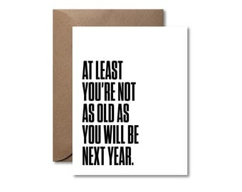 At Least You're Not As Old As You Will Be Next Year  |  Letterpress Birthday Card