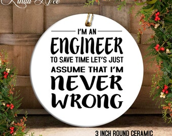 Engineer Gift Ornament, I'm and Engineer I'm Never Wrong, Civil Engineer, Mechanical Engineer, Computer Engineer, Software Engineer OPH22