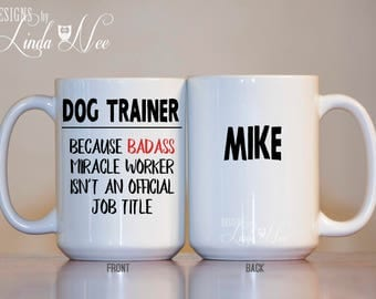 Personalized Dog Trainer Mug, Gift for Dog Trainers, Funny Dog Trainer Mug, Dog Miracle Worker, Badass Coach, Schutzhund, Rescue Dog MPH291