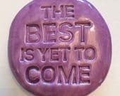 The BEST is yet to COME Pocket Stone - Ceramic - Amethyst Purple Art Glaze - Inspirational Art Piece