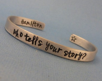 Hamilton Inspired - Who tells your story? - A Double Sided Hand Stamped Bracelet in Aluminum or Sterling Silver