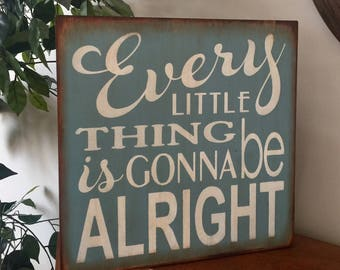 Every Little Thing Is Gonna Be Alright Wooden Primitive Sign