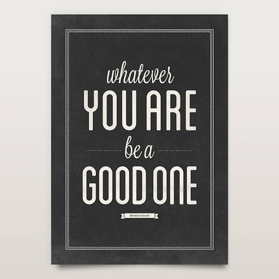 Lincoln Quote Whatever You Are Be A Good One: Abraham Lincoln Quote Whatever You Are Be A Good One Vintage