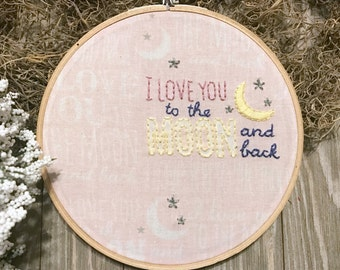 I love you to the moon and back embroidery hoop hand embroidery mothers day baby girl nursery art