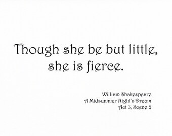 Shakespeare Quote Fabric Block - Though She Be But Little She is Fierce - Choose Typeface