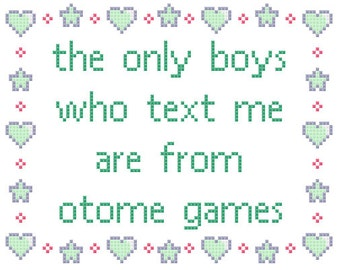 PDF PATTERN The only boys who text me are from otome games cross stitch