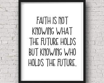"""INSTANT DOWNLOAD """"Faith is not knowing what the future holds but knowing who holds the future"""" digital print"""