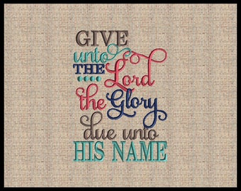Give unto the Lord the Glory due unto His Name Psalms 29:2  Machine Embroidery Design Scripture Embroidery Design Bible Verse  5x7  6x10