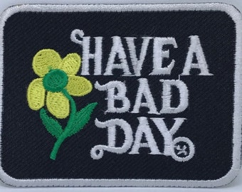 Have a Bad Day iron on patch