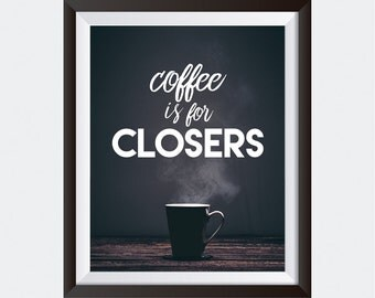 Coffee Is For Closers | PRINTABLE art | Glengarry Glen Ross | Office Decor | Wall Art
