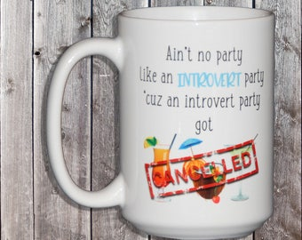 Ain't No Party Like An Introvert Party - Got Cancelled - Funny Coffee Mug for Socially Awkward People- Gifts for Nerds - Geekery