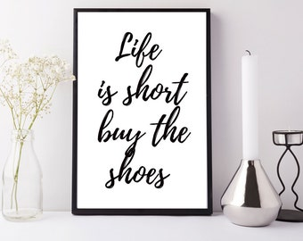 Buy the shoes, show lover gift, buy the shoes poster, life is short poster, I love shoes, life is short print, dressing room decor, Shoe
