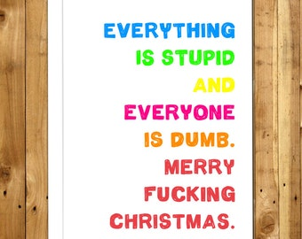 Rude Christmas Card - Funny Holiday Card - Grumpy Christmas - Cheeky - Christmas Humor - Humorous Funny Christmas Card- Everything Is Stupid