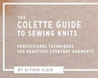 The Colette Guide to Sewing Knits by Alysom Clair