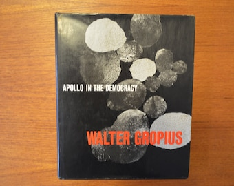 Apollo in the Democracy by Walter Gropius, 1968 1st Edition