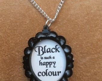 Laser cut Acrylic gothic framed 'BLACK is such a HAPPY COLOUR' Addams Family necklace