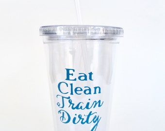 Eat Clean Train Dirty Personalized Tumbler with Straw