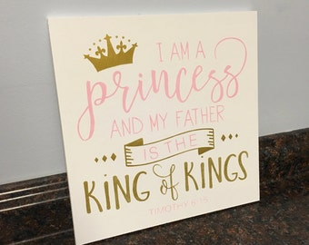 Princess wall decor I am a princess and my father is the king of kings timothy 6:15 scripture nursery pink and gold nursery wood sign