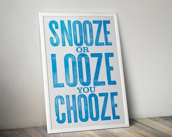 Snooze or Looze you Choose letterpress style print