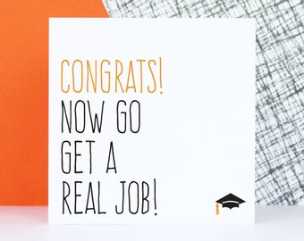 Graduation card, College graduation card, University graduation gift, Congrats now go get a real job!