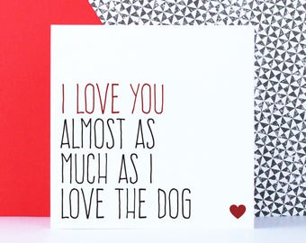 Funny dog card, Funny birthday anniversary card, Valentine's Day card, blank for any occasion, I love you almost as much as I love the dog