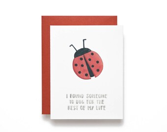 I Found Someone To Bug For The Rest Of My Life - Lady Bug - Love Card