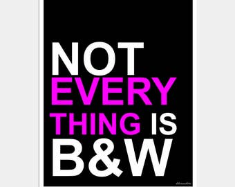 Inspirational Art Print - Not Everything is Black and White - Typography Print - Hot Pink - Wall Art - Inspirational Quote - Wall Decor