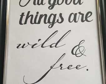All Good Things Are Wild & Free Handwritten
