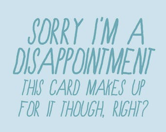 sarcastic/funny sorry card - sorry i'm a disappointment